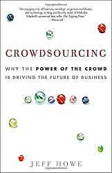 Crowdsourcing: Why the Power of the Crowd Is Driving the Future of Business by Jeff Howe (2009-09-15)