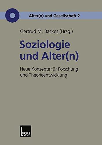 Soziologie und Alter(n): Neue Konzepte für Forschung und Theorieentwicklung (Alter(n) und Gesellschaft, Band 2)