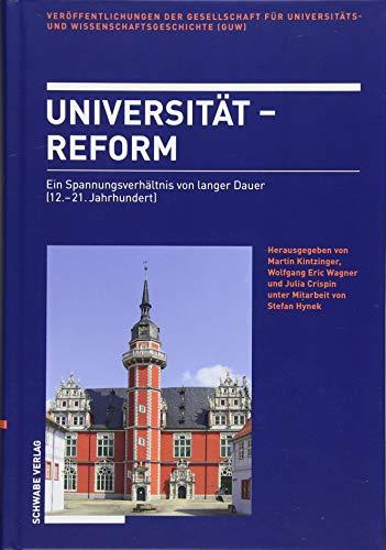 Universität – Reform: Ein Spannungsverhältnis von langer Dauer (12.-21. Jahrhundert) (Veröffentlichungen der Gesellschaft für Universitäts- und Wissenschaftsgeschichte)