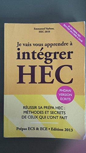 Je Vais Vous Apprendre  Intgrer HEC - EDITION 2014 - Russir sa Prpa : Mthodes et Secrets de Ceux qui l'ont fait
