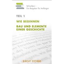 Schreiben - Ein Ratgeber für Anfänger Teil 1: Wie beginnen / Bau und Elemente einer Geschichte
