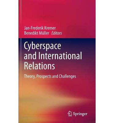 [(Cyberspace and International Relations: Theory, Prospects and Challenges )] [Author: Jan-Frederik Kremer] [Nov-2013]