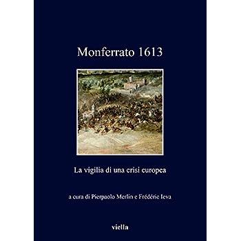 Monferrato 1613. La Vigilia Di Una Crisi Europea