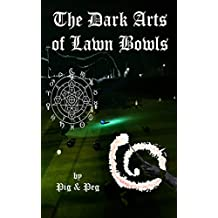 The Dark Arts Of Lawn Bowls: Understanding and Protecting (English Edition)