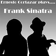 Ernesto Cortazar Plays Frank Sinatra