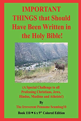 IMPORTANT THINGS that Should Have Been Written in the Holy Bible!: (A Special Challenge to all Professing Christians, Jews, Hindus, Muslims and Atheists!)