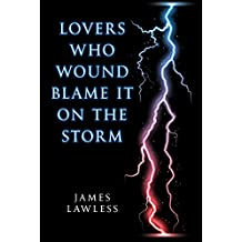 Lovers Who Wound Blame it on the Storm