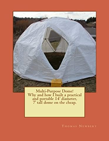 Multi-Purpose Dome!: Why and how I built a practical and portable 14' diameter, 7' tall dome on the