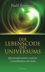 Der Lebenscode des Universums: Quantenphänomene und die Unsterblichkeit der Seele (German Edition)