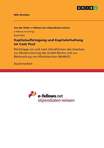 Kapitalaufbringung und Kapitalerhaltung im Cash Pool: Rechtslage vor und nach Inkrafttreten des Gesetzes zur Modernisierung des GmbH-Rechts und zur Bekämpfung von Missbräuchen (MoMiG)
