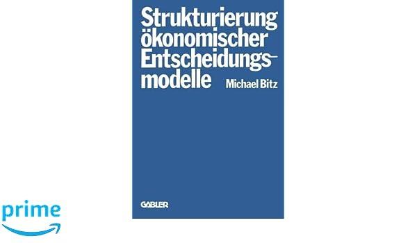 die strukturierung konomischer entscheidungsmodelle bitz michael
