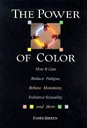 The Power of Color: How It Can Reduce Fatigue, Relieve Monotony, Enhance Sexuality, and More