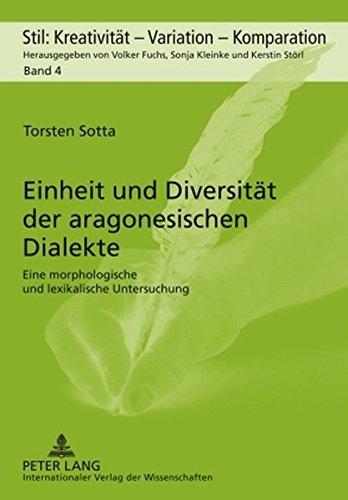 Einheit und Diversität der aragonesischen Dialekte: Eine morphologische und lexikalische Untersuchung (Stil: Kreativitat - Variation - Komparation)