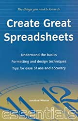Create Great Spreadsheets: Understand the basics; Formatting and design techniques; Tips for ease of us and accuracy: Understand the Basics, ... for Ease of Use and Accuracy (Essentials)