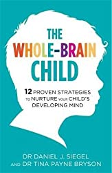 [(The Whole-Brain Child : 12 Proven Strategies to Nurture Your Child's Developing Mind)] [Author: Tina Payne Bryson , Daniel J. Siegel] published on (August, 2012)