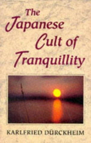The Japanese Cult of Tranquillity por Karlfried,Graf von Durckheim