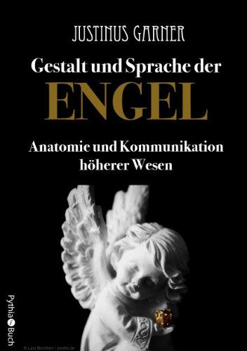Gestalt und Sprache der Engel. Anatomie und Kommunikation höherer Wesen