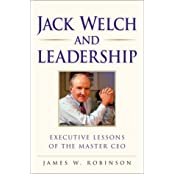 Jack Welch on Leadership: Executive Lessons of the Master Ceo / James W. Robinson. (On Leadership Series) by James W. Robinson (2001-10-06)
