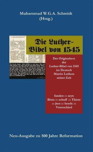 Die Luther-Bibel von 1545: Der Originaltext der Luther-Bibel von 1545 im Deutsch Martin Luthers seiner Zeit