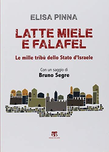 Latte, miele e falafel. Le mille tribù dello Stato di Israele. Con un saggio di Bruno Segre