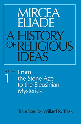 A History of Religious Ideas, Volume 1: From the Stone Age to the ...