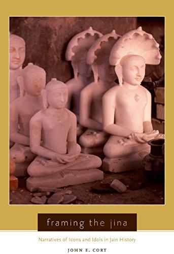 Framing The Jina: Narratives Of Icons And Idols In Jain History por John Cort epub