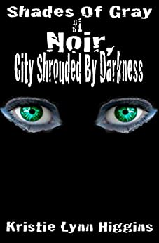 #1 Shades of Gray: Noir, City Shrouded By Darkness (SOG- Science Fiction Action Adventure Mystery Serial Series) by [Higgins, Kristie Lynn]