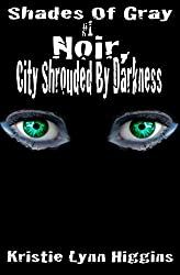 #1 Shades of Gray: Noir, City Shrouded By Darkness (SOG- Science Fiction Action Adventure Mystery Serial Series)