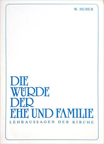 Die Würde der Ehe und Familie: Lehraussagen der Kirche