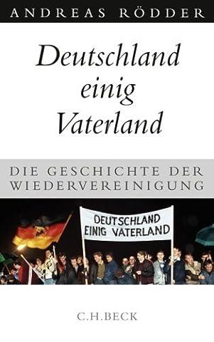 Deutschland einig Vaterland: Die Geschichte der Wiedervereinigung von Andreas Rödder (24. September 2009) Gebundene