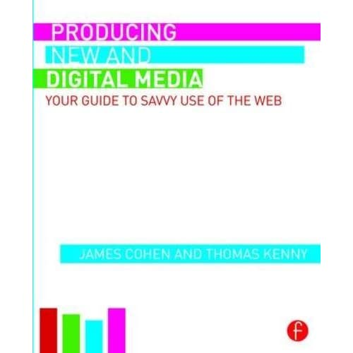 Producing New and Digital Media: Your Guide to Savvy Use of the Web by James Cohen (2015-09-04)
