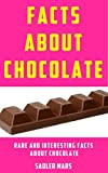 #6: Facts about Chocolate: Rare and Interesting Facts about Chocolate (Facts about Stuff Book 7)