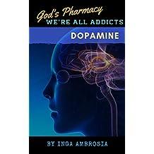 God's Pharmacy: We're All Addicts: Dopamine (Volume Book 1) (English Edition)