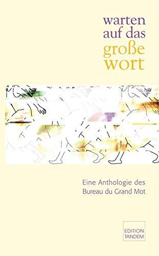 warten auf das große wort: Eine Anthologie des Bureau du Grand Mot