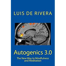 Autogenics 3.0: The New Way to Mindfulness and Meditation: Volume 1