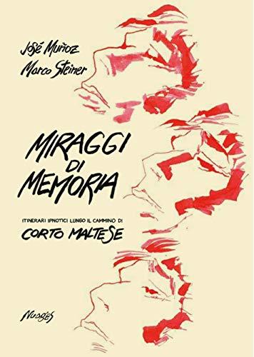 Miraggi di memoria. Itinerari ipnotici lungo il cammino di Corto Maltese di Marco Steiner