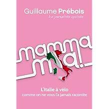 TOUTE L'ITALIE A VELO: Anecdotes, mystères et délices transalpins. (French Edition)