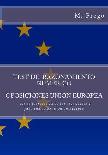 Test de RAZONAMIENTO NUMERICO. OPOSICIONES UNION EUROPEA: Test de preparación de las oposiciones a funcionario de la Unión Europea: Volume 2