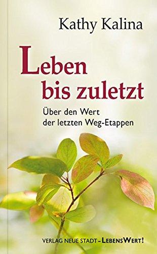 Leben bis zuletzt: Über den Wert der letzten Weg-Etappen (LebensWert)