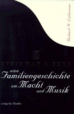 Steinway & Sons. Eine Familiengeschichte um Macht und Musik (Klavier Steinway)