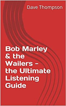 Bob Marley & the Wailers - the Ultimate Listening Guide (English Edition) par [Thompson, Dave]