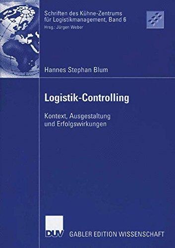 Logistik-Controlling: Kontext, Ausgestaltung und Erfolgswirkungen (Schriften des Kühne-Zentrums für Logistikmanagement)