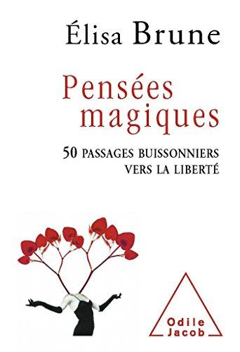 Pensées magiques: 50 passages buissonniers vers la liberté