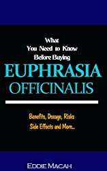 What You Need to Know Before Buying Euphrasia Officinalis - Get the Benefits,Dosage,Risks, Side Effects and More. (English Edition)