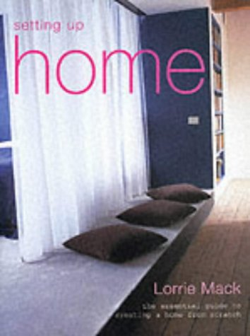 Setting Up Home: An Essential Guide to Creating a Home from Scratch di Lorrie Mack