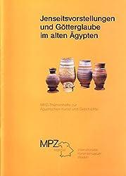 Jenseitsvorstellungen und Götterglaube im alten Ägypten (MPZ-Themenhefte zur Ägyptischen Kunst und Geschichte)