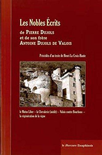 Les Nobles Ecrits de Pierre Dujols et de Son Frere Antoine Dujols de Valois par Dujols Pierre