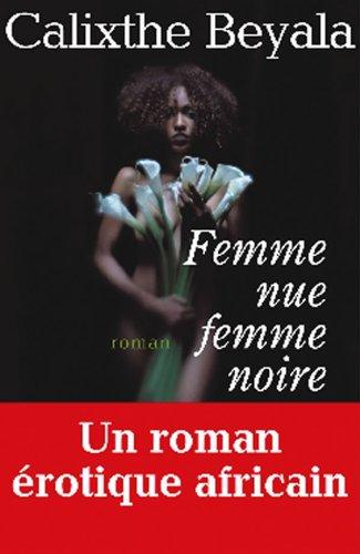Femme nue, femme noire (Romans français) (French Edition)