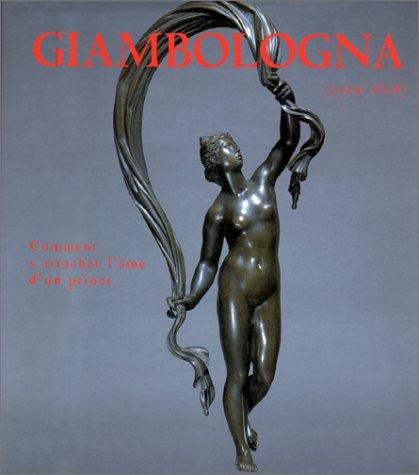 GIAMBOLOGNA (1529-1608). Comment s'attacher l'âme d'un prince, La sculpture du Maître et de ses successeurs