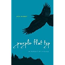 Purple Flat Top: In Pursuit of a Place by Jack Nisbet (2011-08-19)